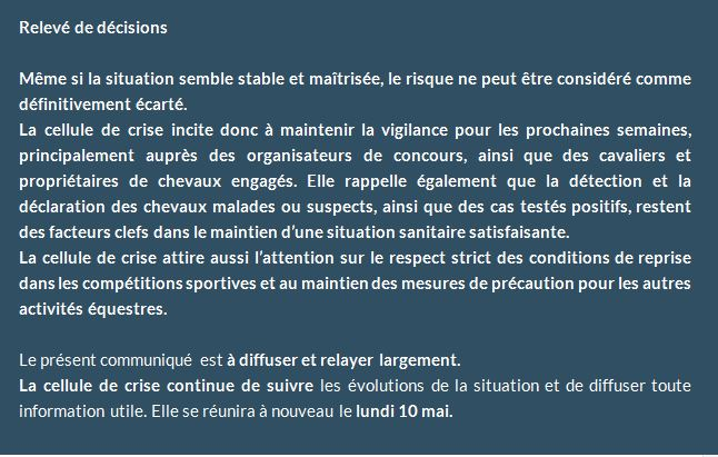 La cellule de crise du RESPE s'est réunie pour la sixième fois le 27 avril dans le cadre du suivi des foyers d'herpèsvirose de type 1 (HVE1 – rhinopneumonie) présents sur le territoire, en lien ou non avec les CSI espagnols. Cette réunion a réalisé un bilan général de la situation en France, deux semaines après le retour à la compétition pour les rassemblements professionnels sous l'égide de la SHF et de la FFE.